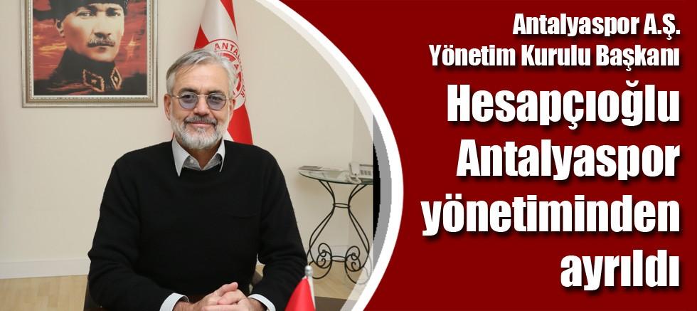 Hesapçıoğlu Antalyaspor yönetiminden ayrıldı