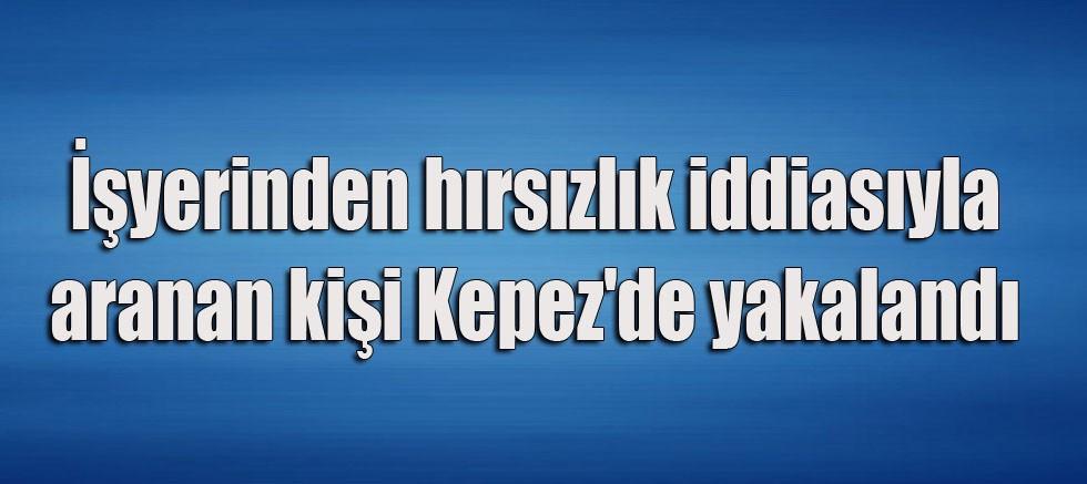 İşyerinden hırsızlık iddiasıyla aranan kişi Kepez'de yakalandı