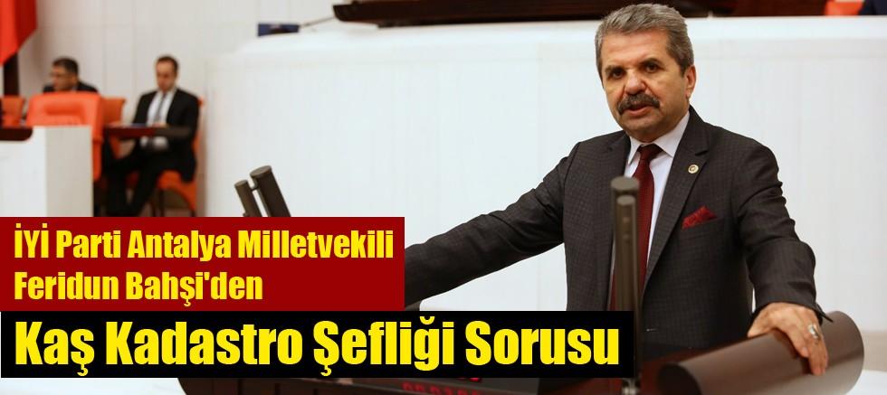 İYİ Partili Bahşi'den Kaş Kadastro Şefliği Sorusu