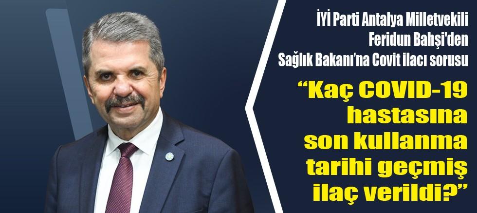 İYİ Partili Bahşi'den Sağlık Bakanı'na Covit ilacı sorusu