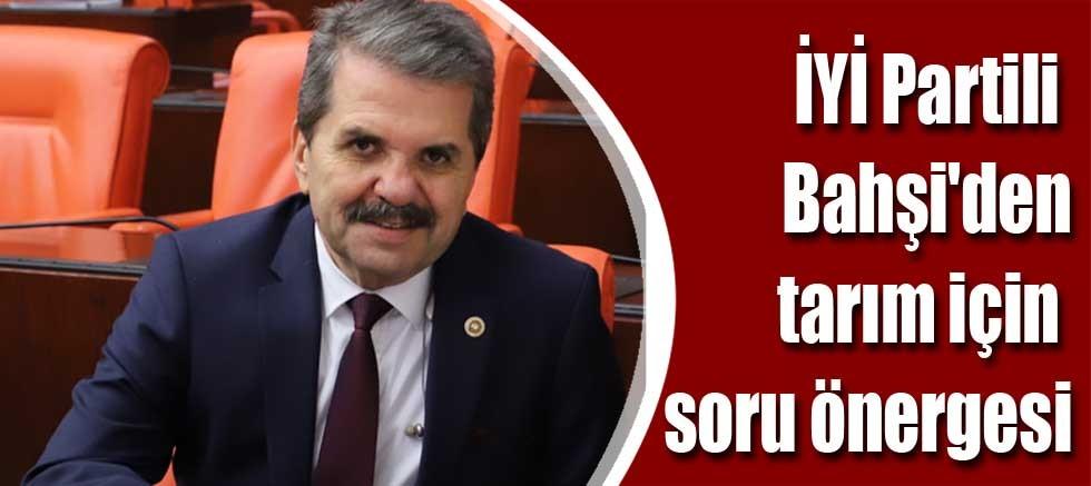 İYİ Partili Bahşi'den tarım için soru önergesi
