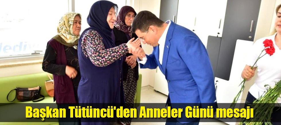 Kepez Belediye Başkanı Tütüncü'den Anneler Günü mesajı