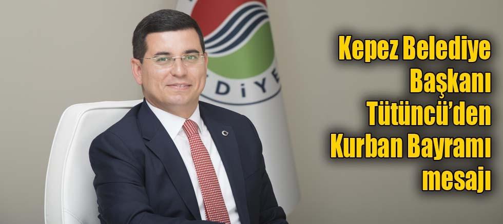 Kepez Belediye Başkanı Tütüncü'nün Kurban Bayramı mesajı