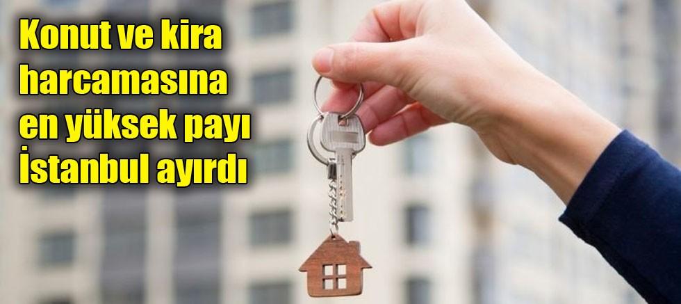Konut ve kira harcamasına en yüksek payı İstanbul ayırdı