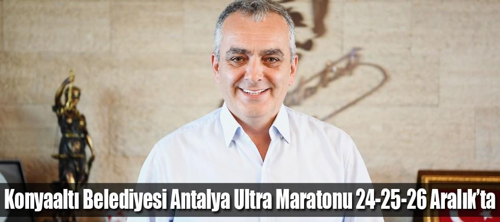 Konyaaltı Belediyesi Antalya Ultra Maratonu 24-25-26 Aralık'ta