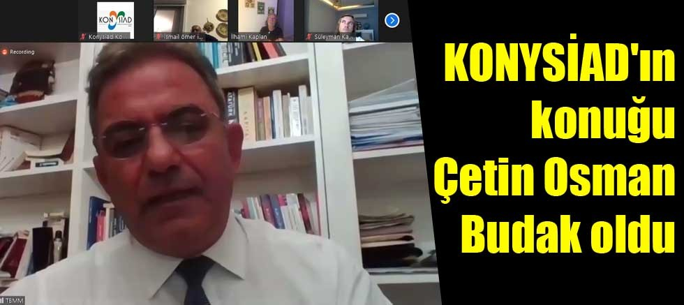 KONYSİAD'ın konuğu Çetin Osman Budak oldu