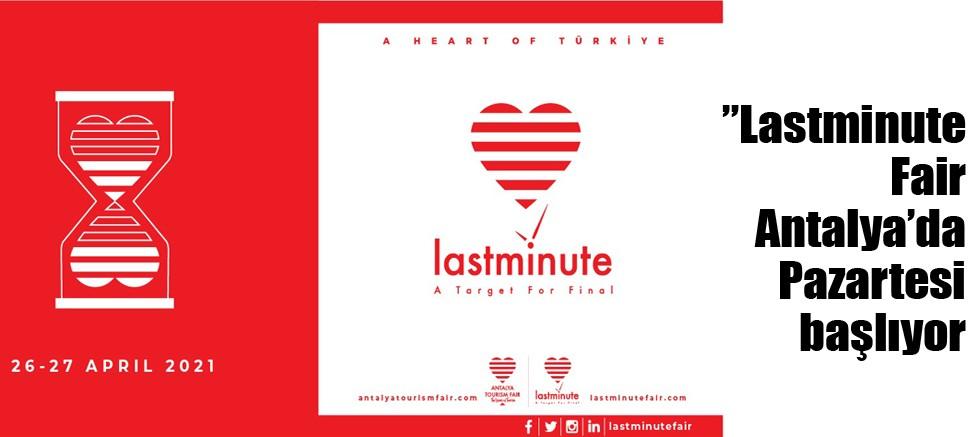 """""""Lastminute Fair Antalya'da Pazartesi başlıyor"""