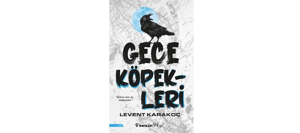 Levent Karakoç, Gece Köpekleri ile okurlarına merhaba diyor