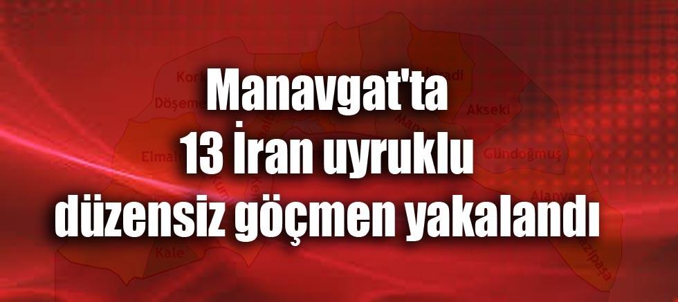 Manavgat'ta 13 İran uyruklu düzensiz göçmen yakalandı