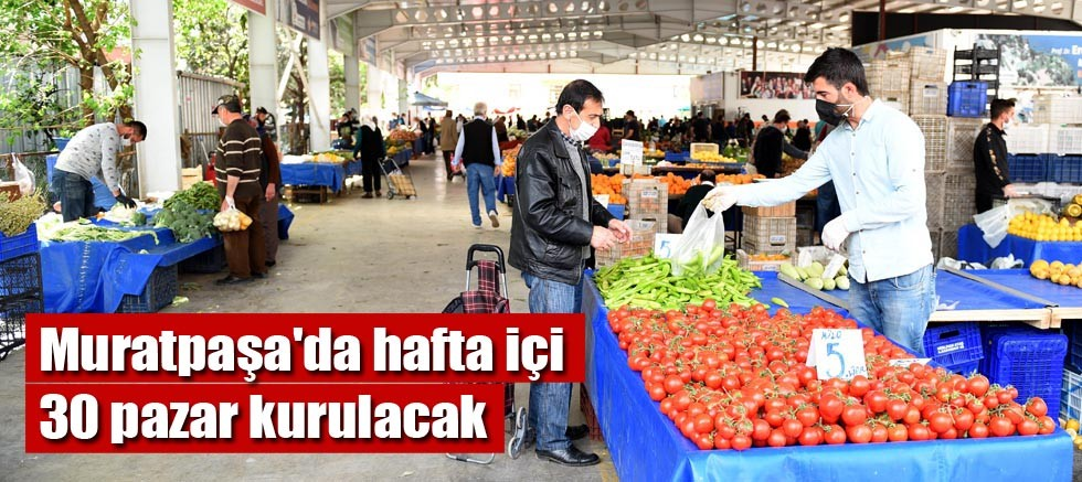 Muratpaşa'da hafta içi 30 pazar kurulacak