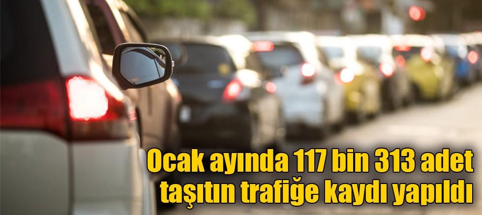 Ocak ayında 117 bin 313 adet taşıtın trafiğe kaydı yapıldı