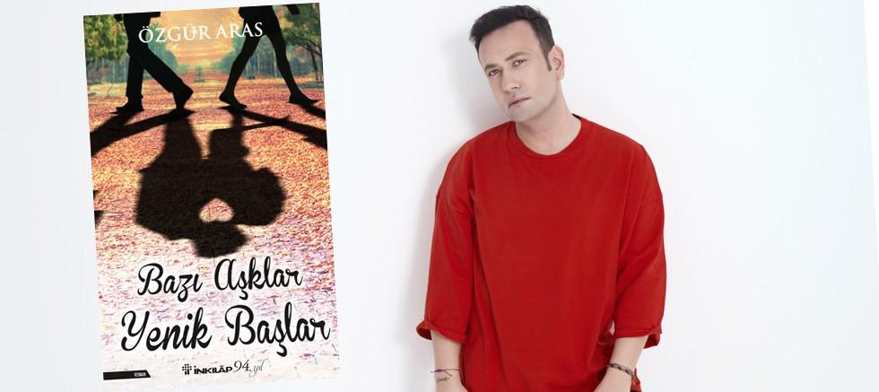 """Özgür Aras'ın yeni kitabı """"Bazı Aşklar Yenik Başlar"""" İnkılâp Kitabevi'nden çıktı…"""