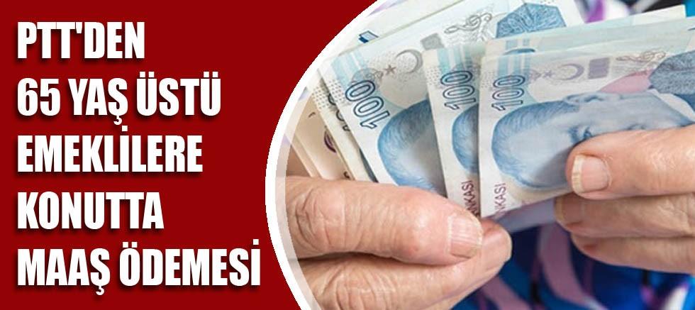 PTT'den 65 yaş üstü emeklilere konutta maaş ödemesi