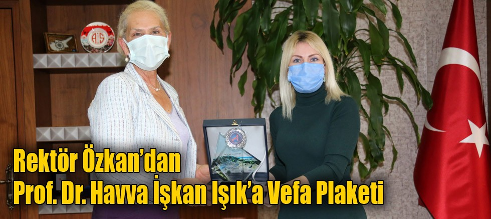 Rektör Özkan'dan Prof. Dr. Havva İşkan Işık'a Vefa Plaketi