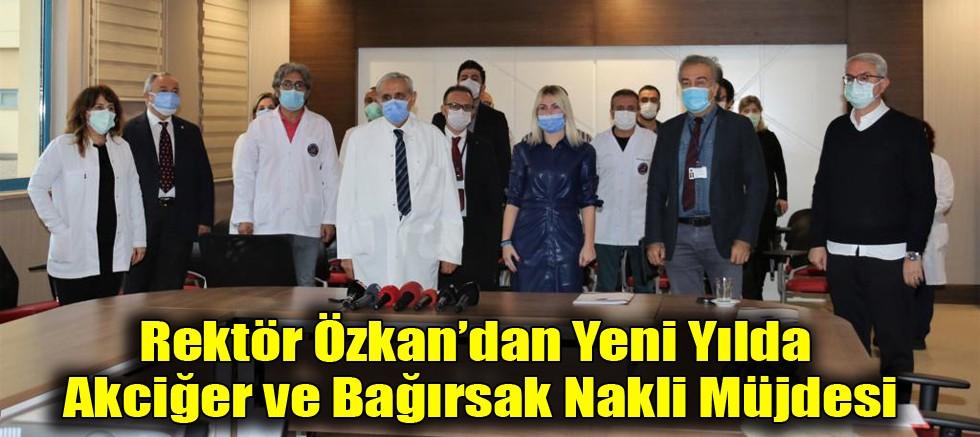 Rektör Özkan'dan Yeni Yılda Akciğer ve Bağırsak Nakli Müjdesi