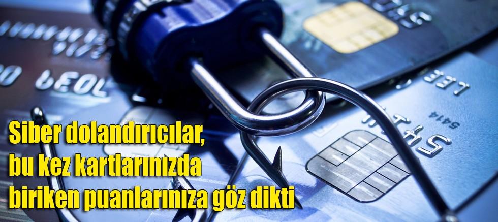 Siber dolandırıcılar, bu kez kartlarınızda biriken puanlarınıza göz dikti