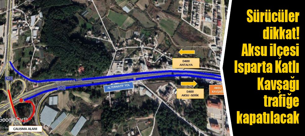 Sürücüler dikkat! Aksu ilçesi Isparta Katlı Kavşağı trafiğe kapatılacak
