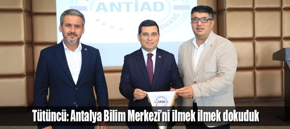 Tütüncü: Antalya Bilim Merkezi'ni ilmek ilmek dokuduk