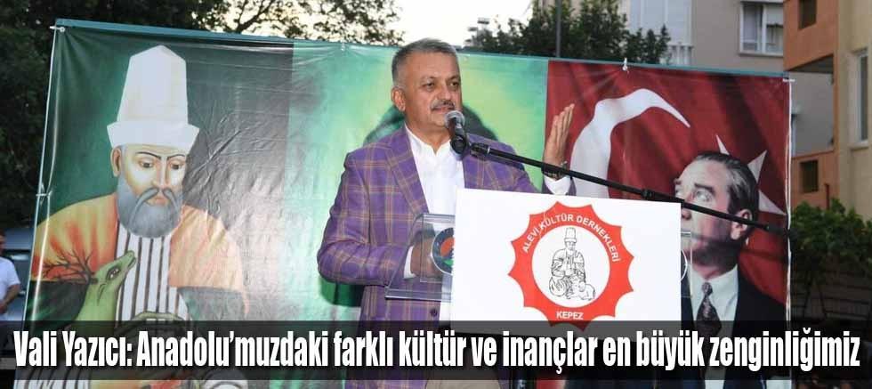 Vali Yazıcı: Anadolu'muzdaki Farklı Kültür ve İnançlar En Büyük Zenginliğimiz
