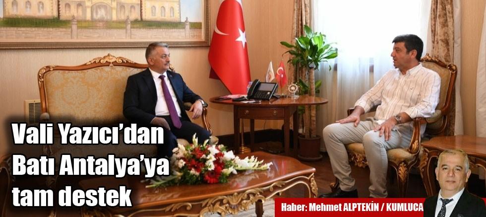 Vali Yazıcı'dan Batı Antalya'ya tam destek