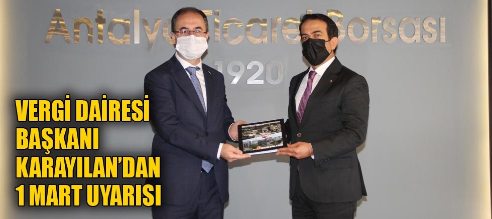 Vergi Dairesi Başkanı Karayılan'dan 1 Mart uyarısı