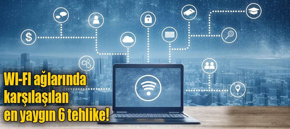 WI-FI ağlarında karşılaşılan en yaygın 6 tehlike!