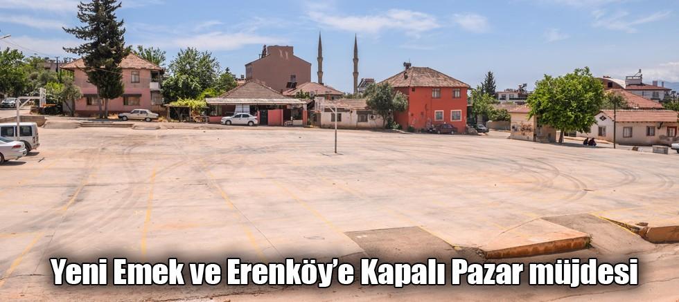 Yeni Emek ve Erenköy'e Kapalı Pazar müjdesi